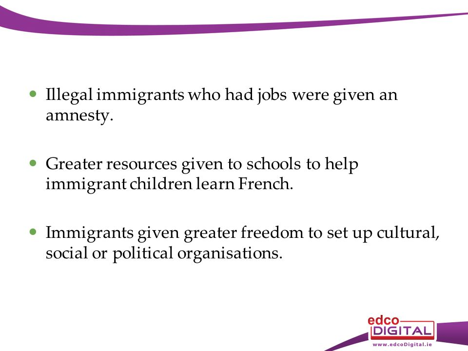 Illegal immigrants who had jobs were given an amnesty.