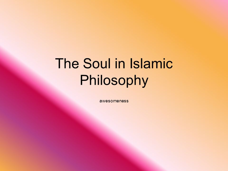The Soul in Islamic Philosophy awesomeness