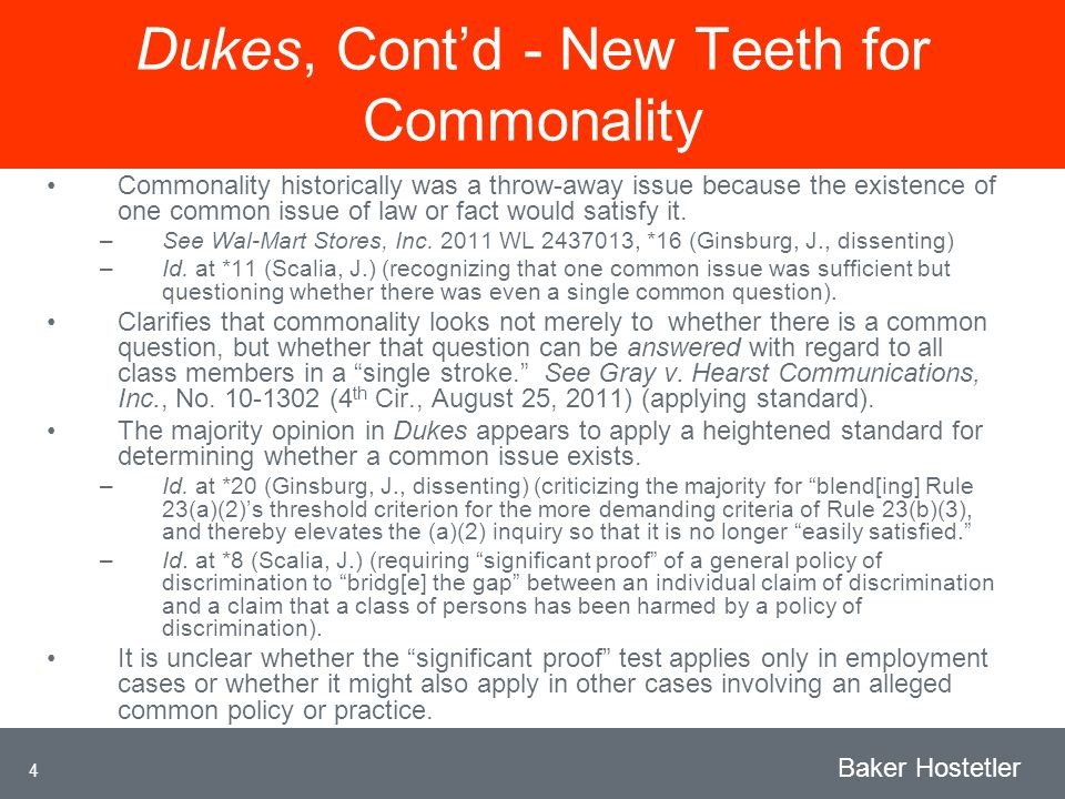 4 Baker Hostetler Dukes, Contd - New Teeth for Commonality Commonality historically was a throw-away issue because the existence of one common issue of law or fact would satisfy it.