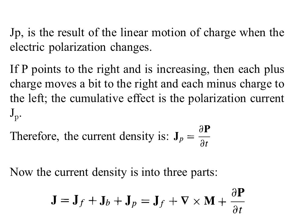 Therefore, the current density is: Jp, is the result of the linear motion of charge when the electric polarization changes. If P points to the right a