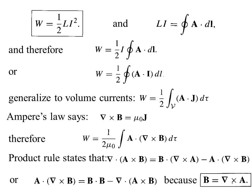 and and therefore or generalize to volume currents: Amperes law says: therefore Product rule states that: or because