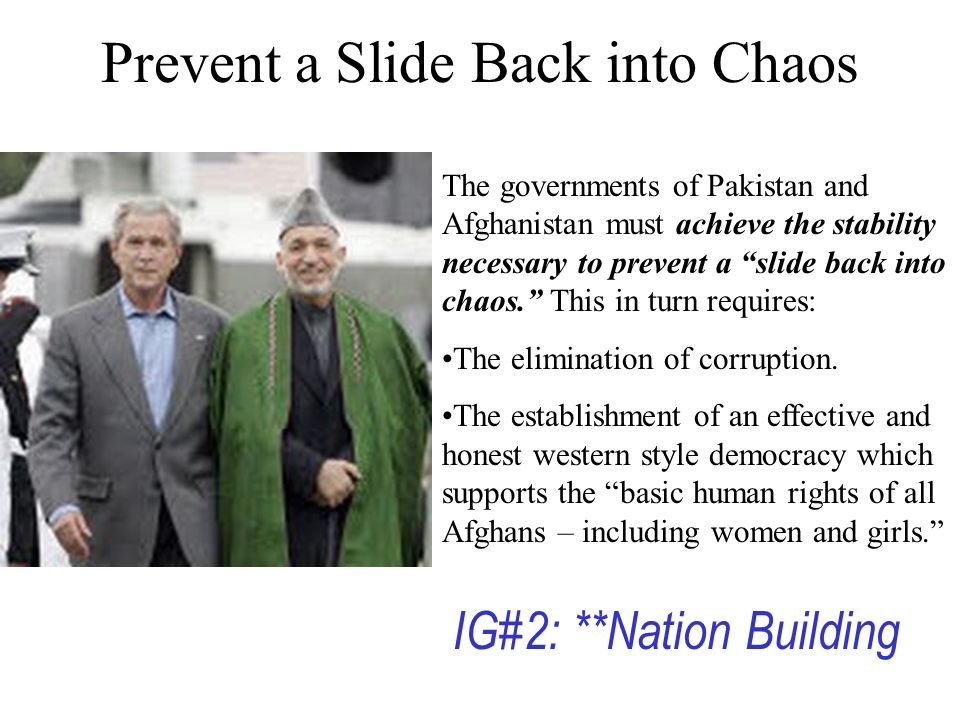 The governments of Pakistan and Afghanistan must achieve the stability necessary to prevent a slide back into chaos.