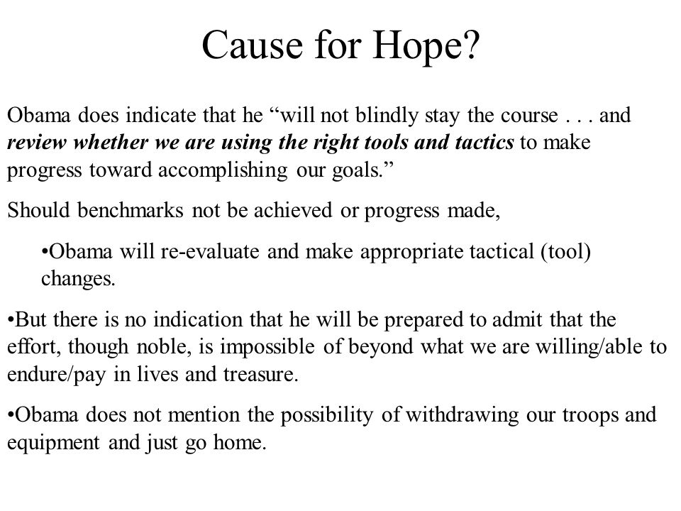 Cause for Hope. Obama does indicate that he will not blindly stay the course...