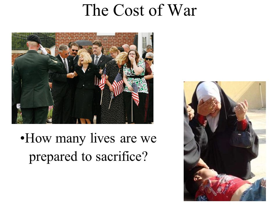 How many lives are we prepared to sacrifice? The Cost of War