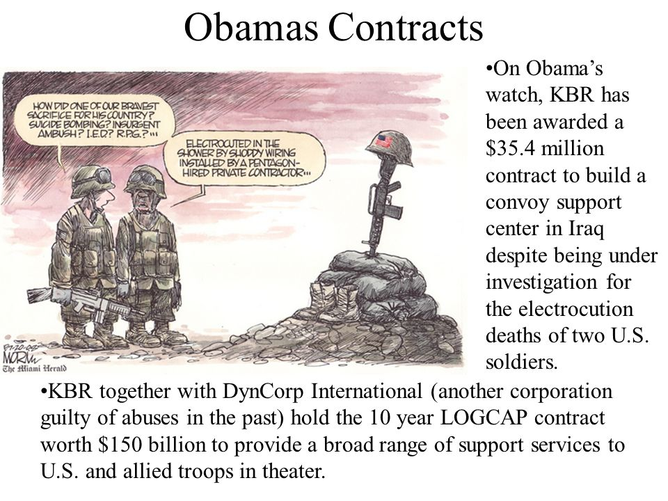 KBR together with DynCorp International (another corporation guilty of abuses in the past) hold the 10 year LOGCAP contract worth $150 billion to provide a broad range of support services to U.S.