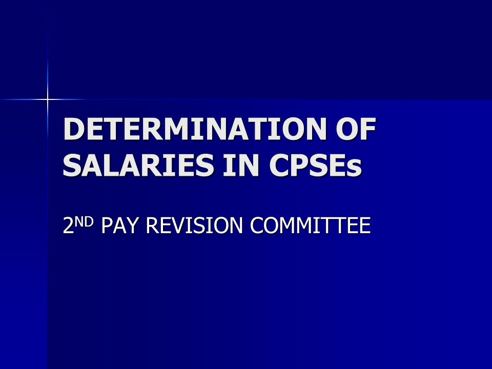 DETERMINATION OF SALARIES IN CPSEs 2 ND PAY REVISION COMMITTEE