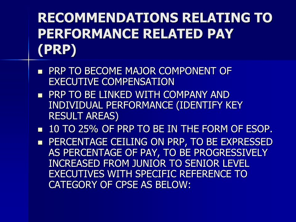 RECOMMENDATIONS RELATING TO PERFORMANCE RELATED PAY (PRP) PRP TO BECOME MAJOR COMPONENT OF EXECUTIVE COMPENSATION PRP TO BECOME MAJOR COMPONENT OF EXE