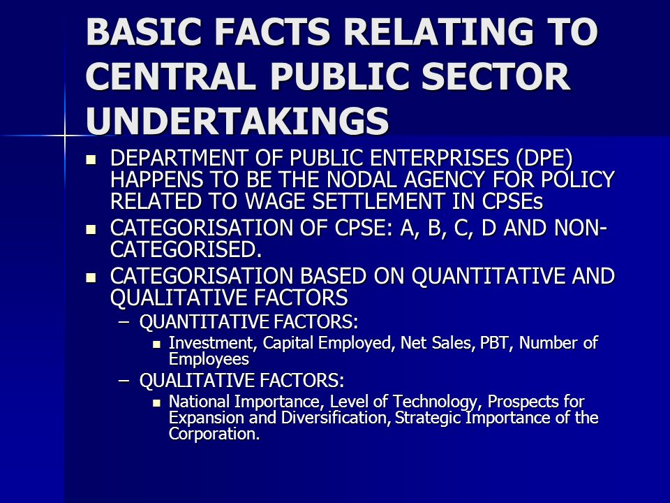 BASIC FACTS RELATING TO CENTRAL PUBLIC SECTOR UNDERTAKINGS DEPARTMENT OF PUBLIC ENTERPRISES (DPE) HAPPENS TO BE THE NODAL AGENCY FOR POLICY RELATED TO