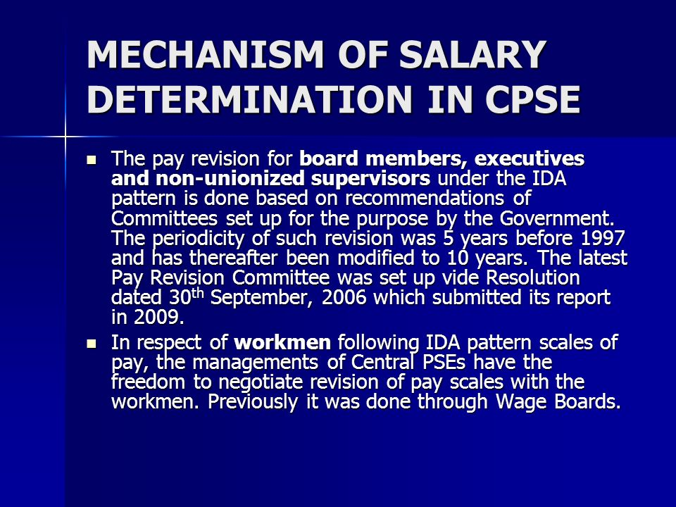 MECHANISM OF SALARY DETERMINATION IN CPSE In respect of workmen following IDA pattern of scales of pay Government has allowed the PSUs to opt for either a 10 year periodicity of pay revision with 100% neutralization of DA or a 5 year periodicity on the basis of graded neutralization.