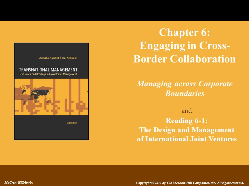 Copyright © 2011 by The McGraw-Hill Companies, Inc. All rights reserved. McGraw-Hill/Irwin Chapter 6: Engaging in Cross- Border Collaboration Managing