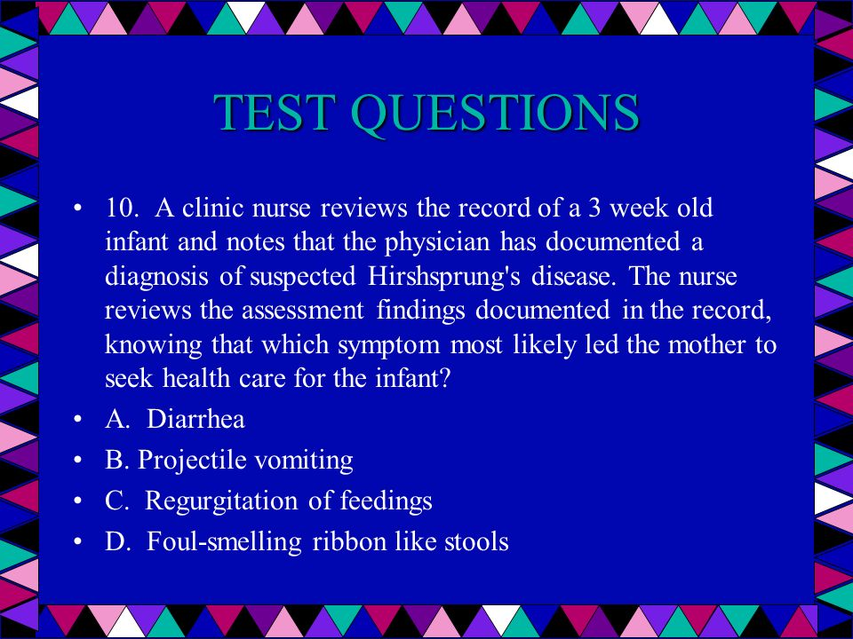 TEST QUESTIONS 10. A clinic nurse reviews the record of a 3 week old infant and notes that the physician has documented a diagnosis of suspected Hirsh