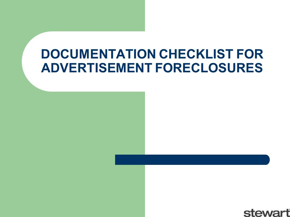 DOCUMENTATION CHECKLIST FOR ADVERTISEMENT FORECLOSURES
