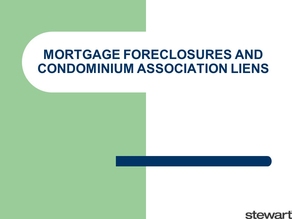 MORTGAGE FORECLOSURES AND CONDOMINIUM ASSOCIATION LIENS