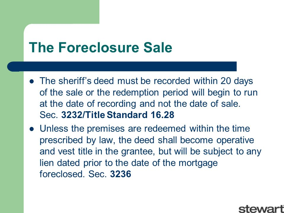 The Foreclosure Sale The sheriffs deed must be recorded within 20 days of the sale or the redemption period will begin to run at the date of recording and not the date of sale.