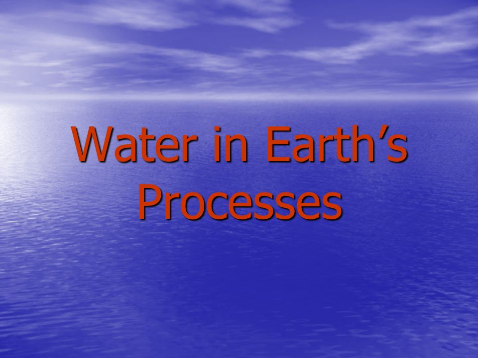 Water in Earths Processes