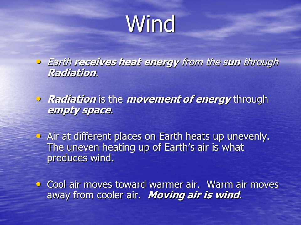 Wind Earth receives heat energy from the sun through Radiation. Earth receives heat energy from the sun through Radiation. Radiation is the movement o
