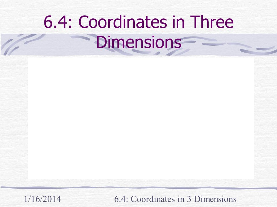 1/16/20146.4: Coordinates in 3 Dimensions 6.4: Coordinates in Three Dimensions