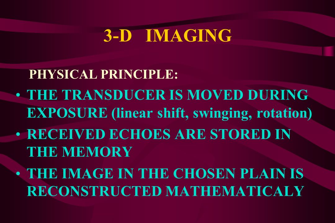 3-D IMAGING 3-D IMAGING TECHNOLOGY ALLOWS PHYSICIANS TO VIEW PATIENT´S NORMAL AND PATHOLOGIC ANATOMY AS A VOLUME IMAGE IT IS SUGGESTED THAT 3-D IMAGIN