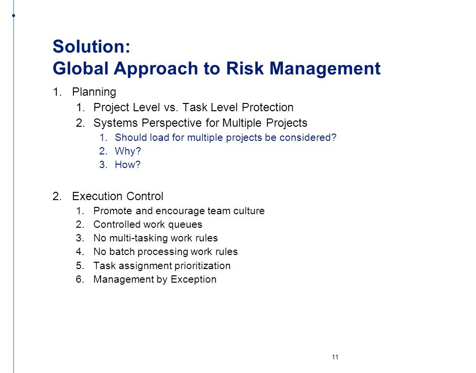 Solution: Global Approach to Risk Management 1. Planning 1. Project Level vs. Task Level Protection 2. Systems Perspective for Multiple Projects Shoul