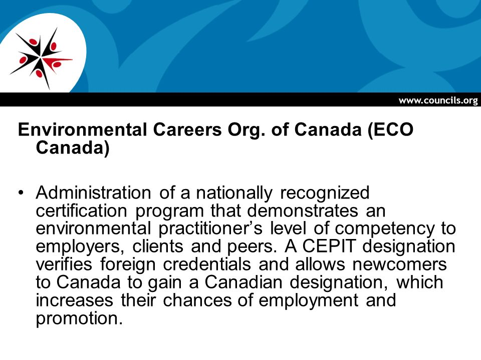 www.councils.org Environmental Careers Org. of Canada (ECO Canada) Administration of a nationally recognized certification program that demonstrates a