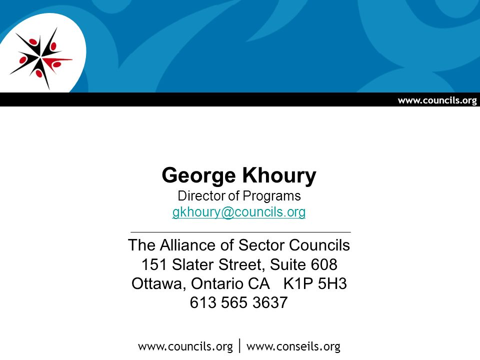 www.councils.org George Khoury Director of Programs gkhoury@councils.org The Alliance of Sector Councils 151 Slater Street, Suite 608 Ottawa, Ontario