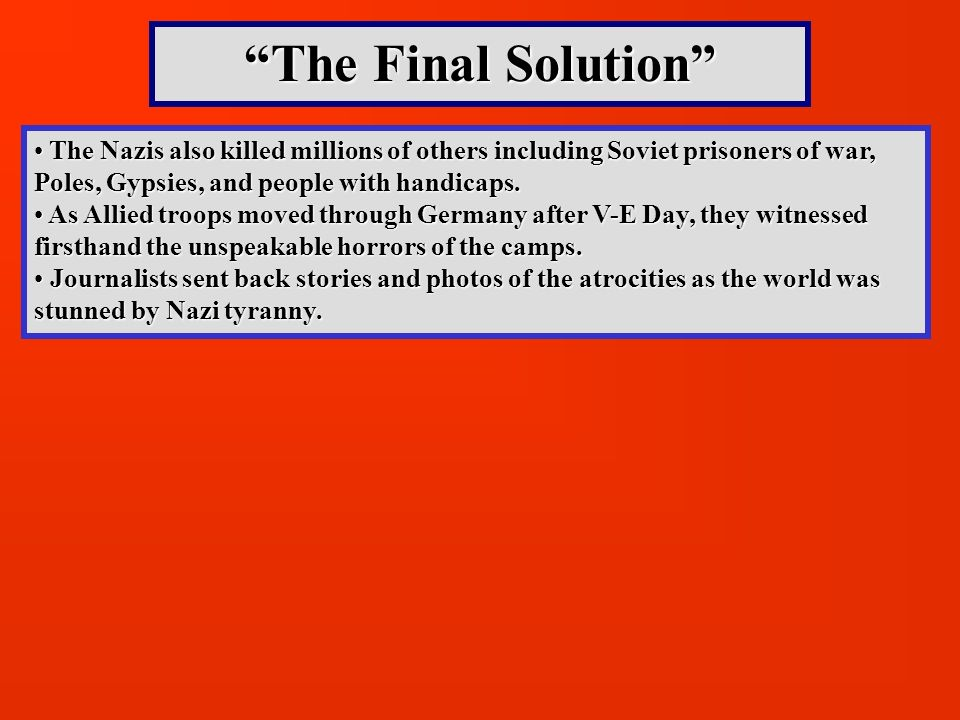 The Final Solution The Nazis also killed millions of others including Soviet prisoners of war, Poles, Gypsies, and people with handicaps.