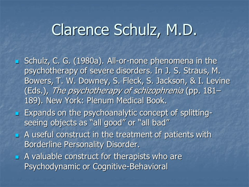 Clarence Schulz, M.D. Schulz, C. G. (1980a). All-or-none phenomena in the psychotherapy of severe disorders. In J. S. Straus, M. Bowers, T. W. Downey,