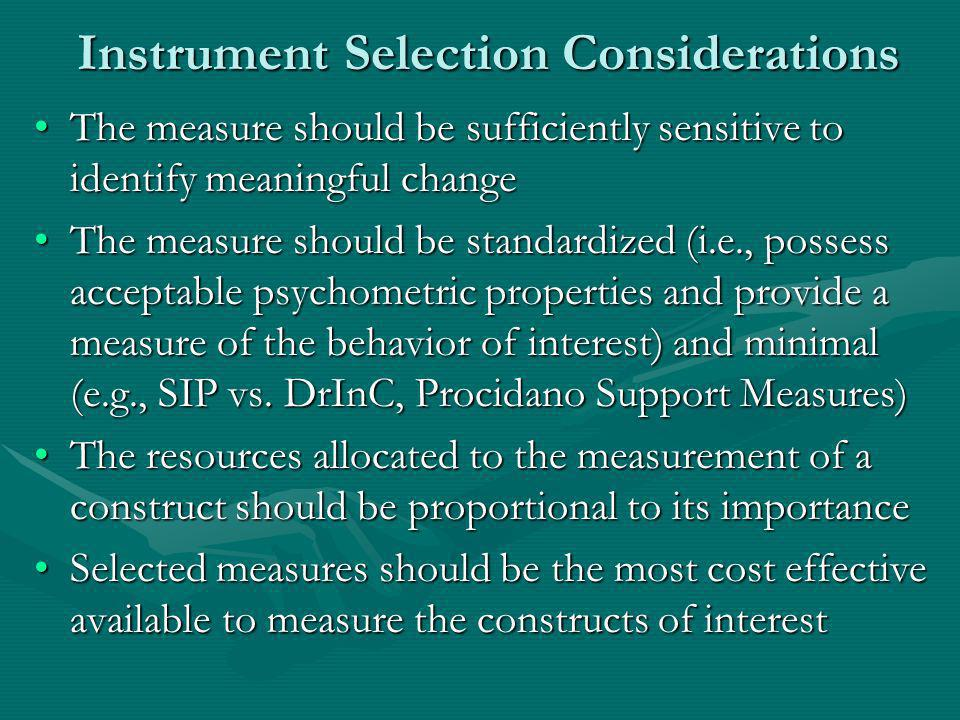 Instrument Selection Considerations The measure should be sufficiently sensitive to identify meaningful changeThe measure should be sufficiently sensi