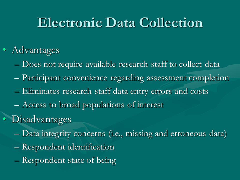 Electronic Data Collection AdvantagesAdvantages –Does not require available research staff to collect data –Participant convenience regarding assessme