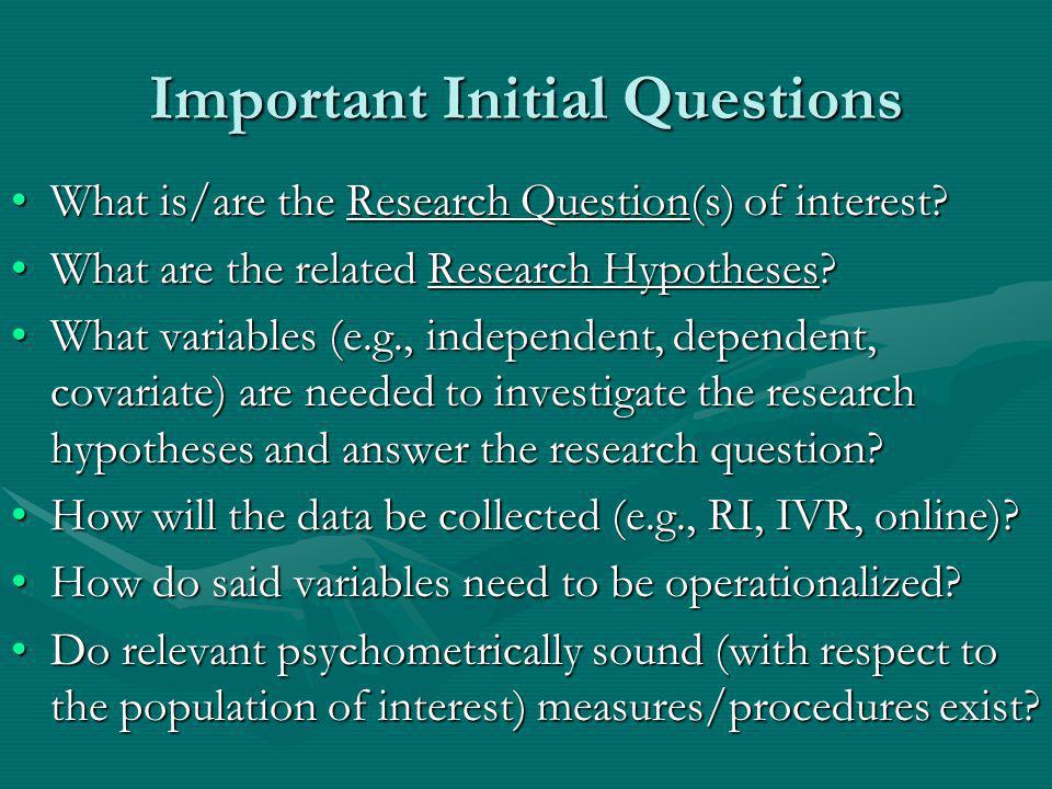 Important Initial Questions What is/are the Research Question(s) of interest?What is/are the Research Question(s) of interest? What are the related Re