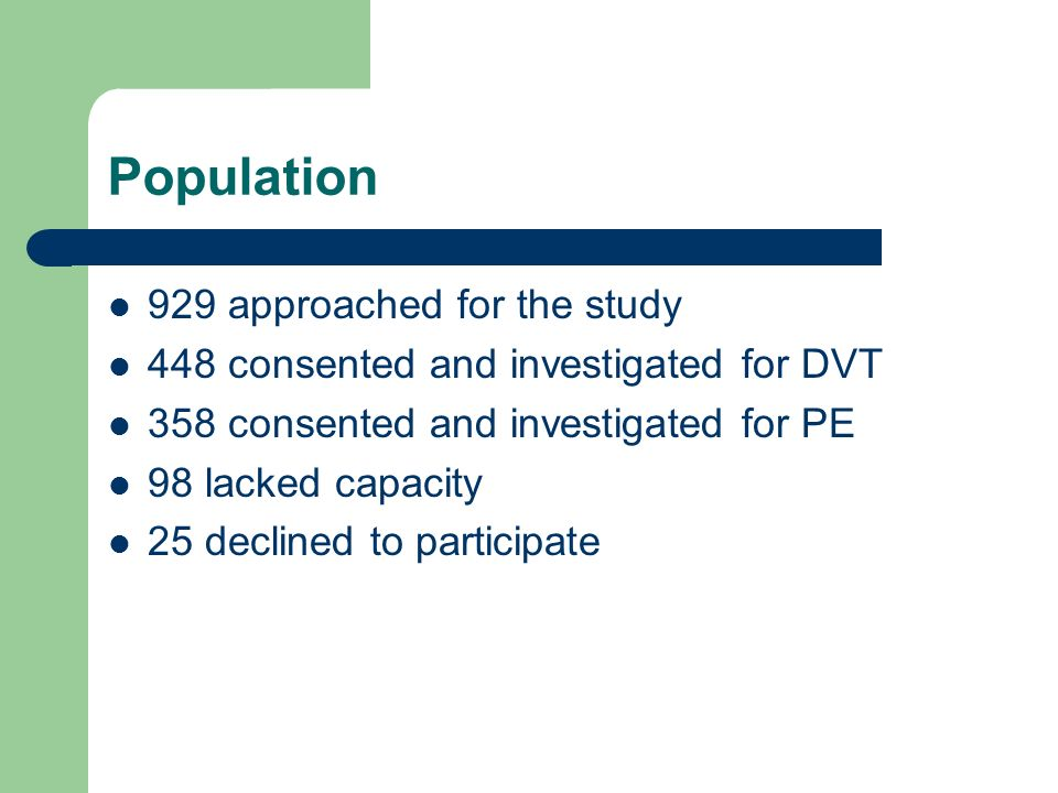 Population 929 approached for the study 448 consented and investigated for DVT 358 consented and investigated for PE 98 lacked capacity 25 declined to participate