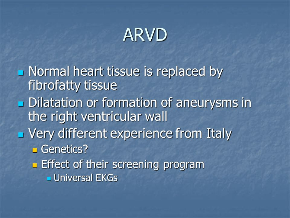 ARVD Normal heart tissue is replaced by fibrofatty tissue Normal heart tissue is replaced by fibrofatty tissue Dilatation or formation of aneurysms in