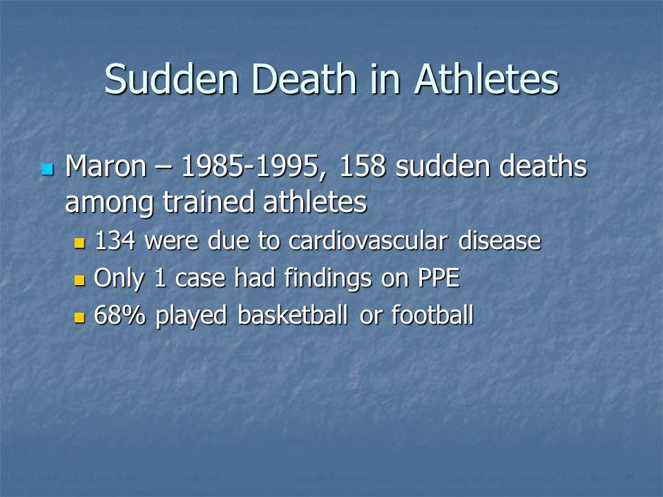 Sudden Death in Athletes Maron – 1985-1995, 158 sudden deaths among trained athletes Maron – 1985-1995, 158 sudden deaths among trained athletes 134 w