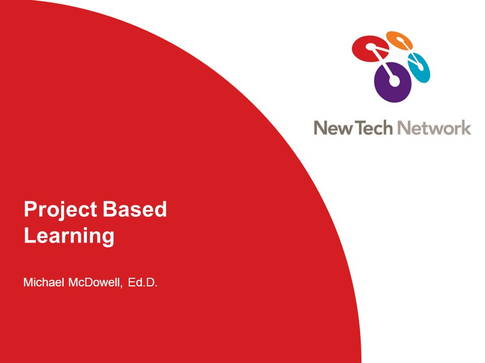 Project Based Learning Michael McDowell, Ed.D.