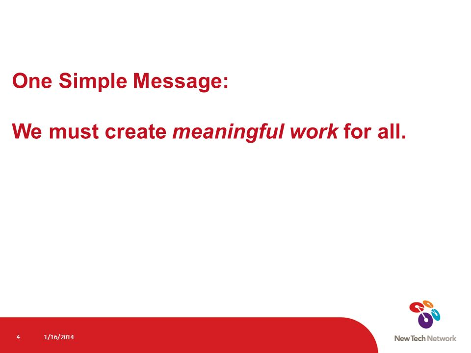 One Simple Message: We must create meaningful work for all. 1/16/2014 4