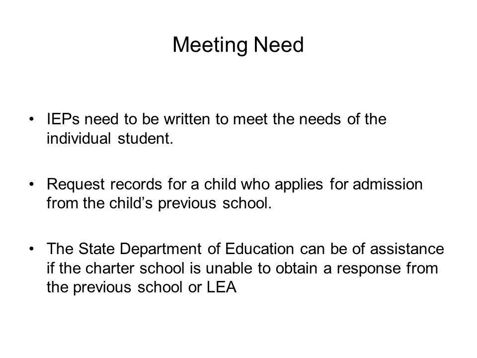 Meeting Need IEPs need to be written to meet the needs of the individual student.