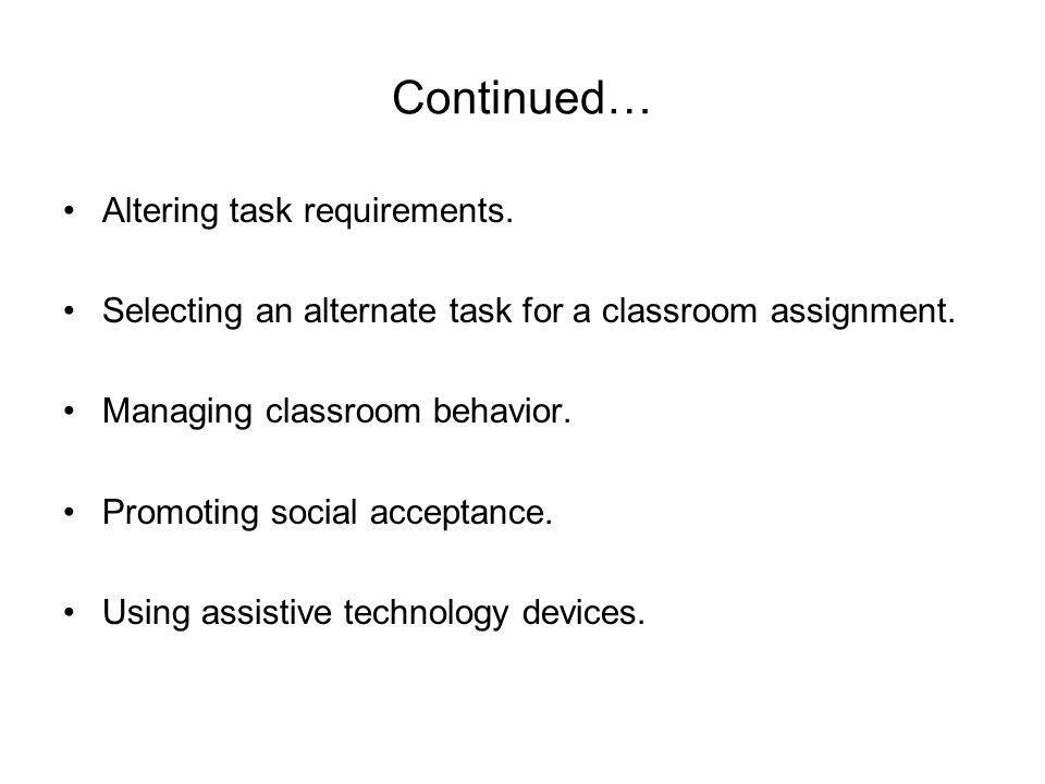 Continued… Altering task requirements. Selecting an alternate task for a classroom assignment.