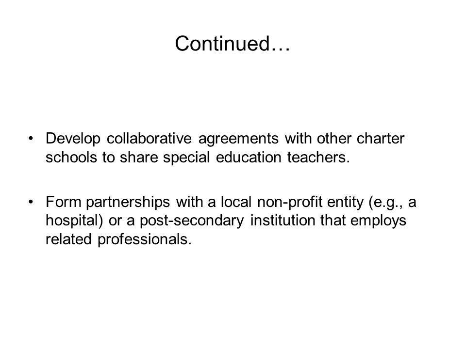 Continued… Develop collaborative agreements with other charter schools to share special education teachers.