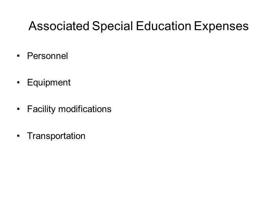 Associated Special Education Expenses Personnel Equipment Facility modifications Transportation