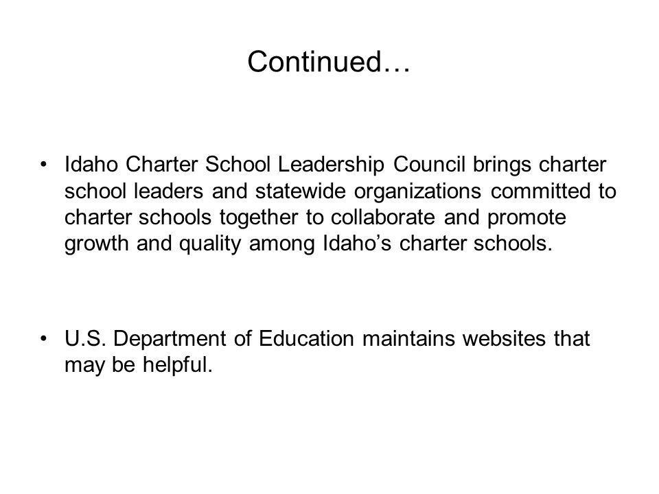 Continued… Idaho Charter School Leadership Council brings charter school leaders and statewide organizations committed to charter schools together to collaborate and promote growth and quality among Idahos charter schools.