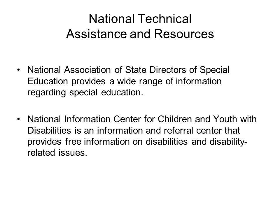 National Technical Assistance and Resources National Association of State Directors of Special Education provides a wide range of information regarding special education.