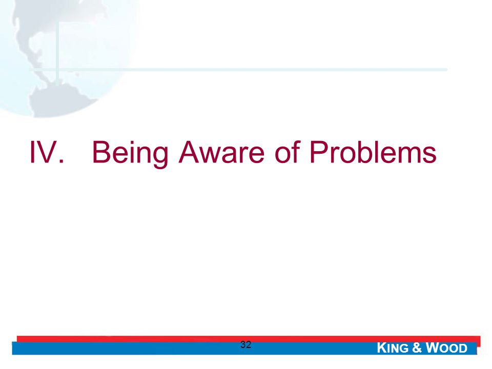 K ING & W OOD 32 IV. Being Aware of Problems