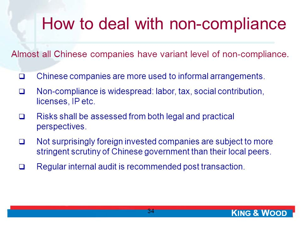 K ING & W OOD 34 How to deal with non-compliance Chinese companies are more used to informal arrangements. Non-compliance is widespread: labor, tax, s