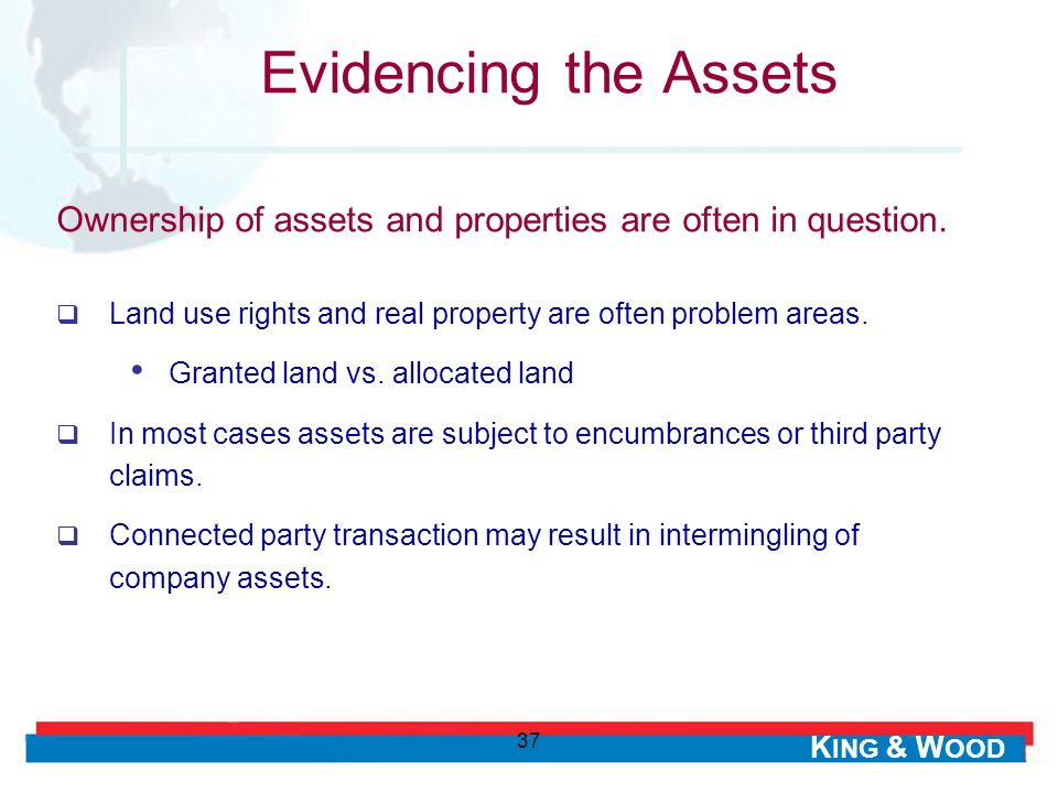 K ING & W OOD 37 Land use rights and real property are often problem areas.