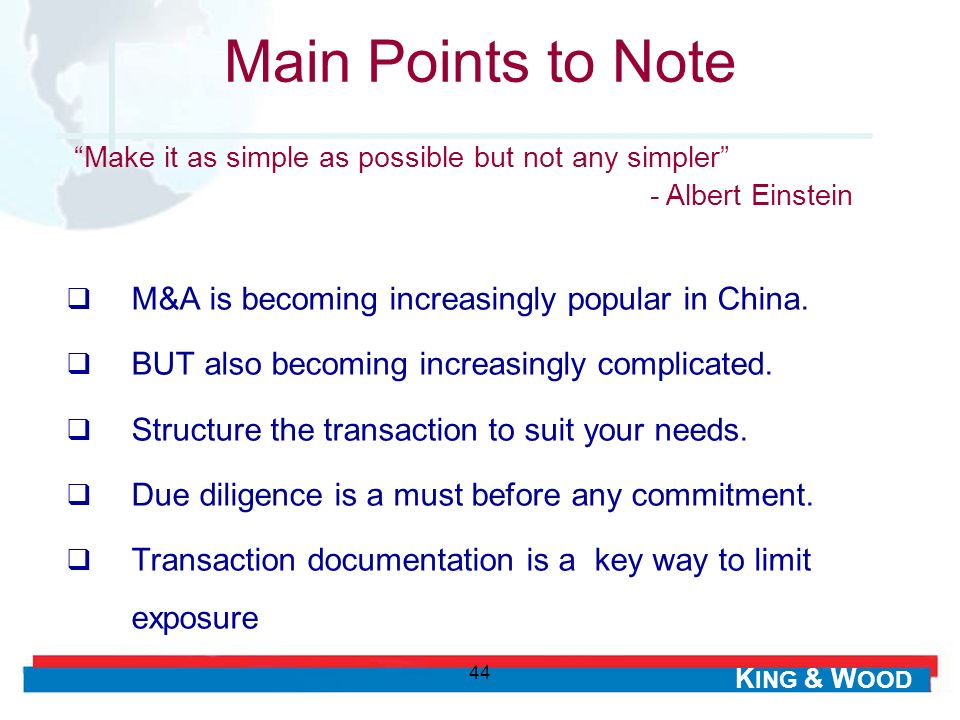 K ING & W OOD 44 M&A is becoming increasingly popular in China. BUT also becoming increasingly complicated. Structure the transaction to suit your nee