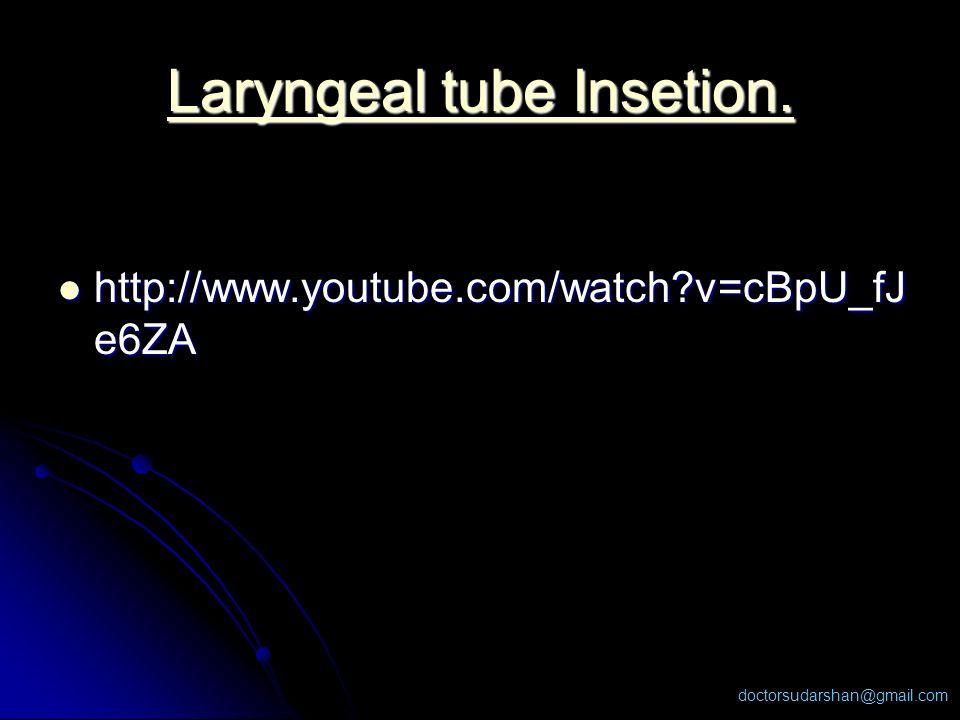 doctorsudarshan@gmail.com Laryngeal tube Insetion. Laryngeal tube Insetion. http://www.youtube.com/watch?v=cBpU_fJ e6ZA http://www.youtube.com/watch?v