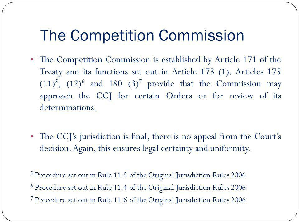 The Competition Commission The Competition Commission is established by Article 171 of the Treaty and its functions set out in Article 173 (1). Articl