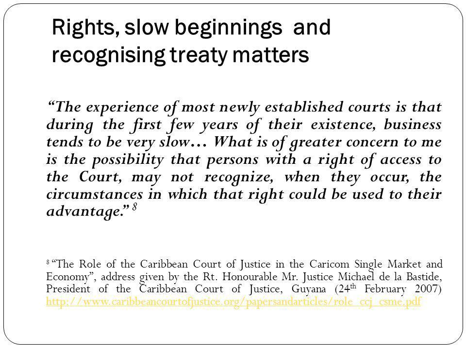 Rights, slow beginnings and recognising treaty matters The experience of most newly established courts is that during the first few years of their exi