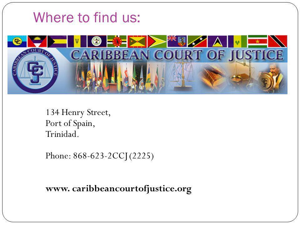 Where to find us: 134 Henry Street, Port of Spain, Trinidad. Phone: 868-623-2CCJ (2225) www. caribbeancourtofjustice.org