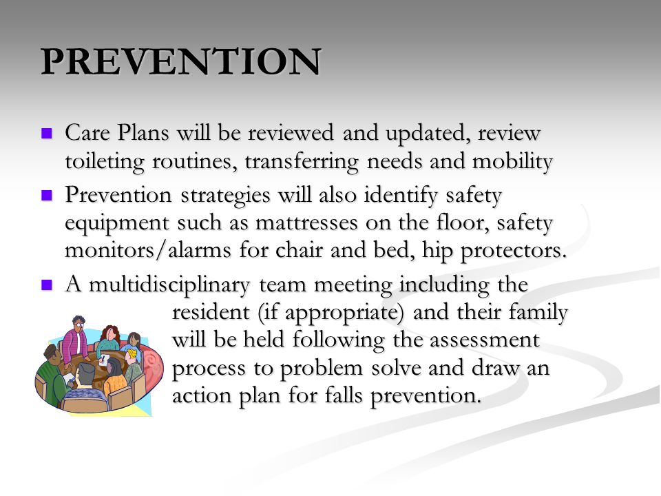 PREVENTION Care Plans will be reviewed and updated, review toileting routines, transferring needs and mobility Care Plans will be reviewed and updated